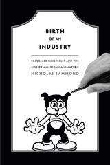 Birth of an Industry: Blackface Minstrelsy and the Rise of American Animation