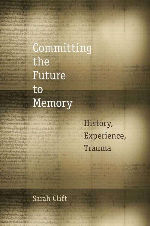 Committing the Future to Memory: History, Experience, Trauma