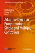 Adaptive Dynamic Programming: Single and Multiple Controllers (Studies in Systems, Decision and Control #166)