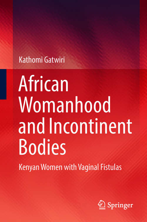 African Womanhood and Incontinent Bodies: Kenyan Women with Vaginal Fistulas