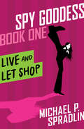 Live and Let Shop: Live And Let Shop (Spy Goddess #1)