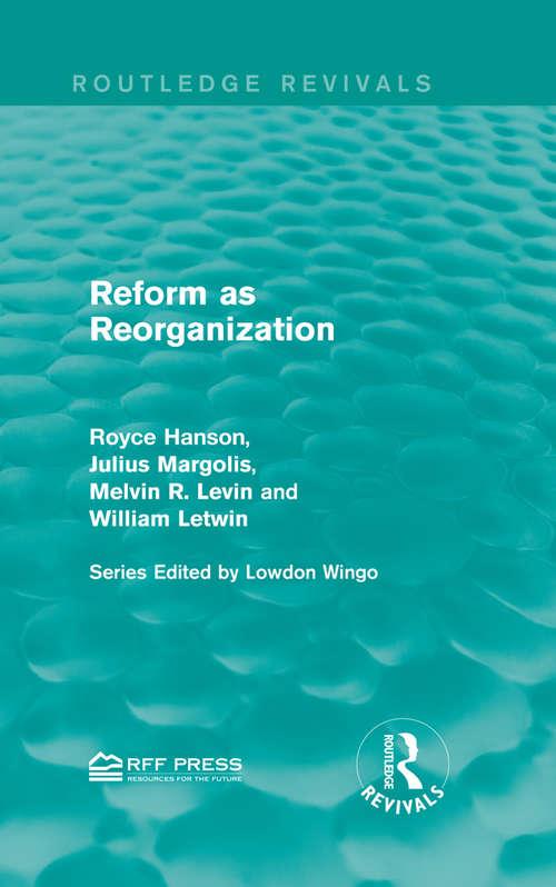 Reform as Reorganization (Routledge Revivals)