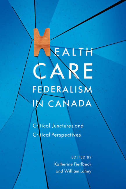 Health Care Federalism in Canada: Critical Junctures and Critical Perspectives