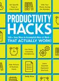 Productivity Hacks: 500+ Easy Ways to Accomplish More at Work--That Actually Work! (Hacks)