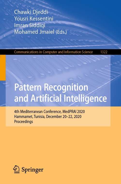 Pattern Recognition and Artificial Intelligence: 4th Mediterranean Conference, MedPRAI 2020, Hammamet, Tunisia, December 20–22, 2020, Proceedings (Communications in Computer and Information Science #1322)