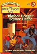 Bigfoot Doesn't Square Dance (The Adventures of the Bailey School Kids #25)