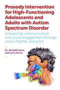 Prosody Intervention for High-Functioning Adolescents and Adults with Autism Spectrum Disorder: Enhancing communication and social engagement through voice, rhythm, and pitch