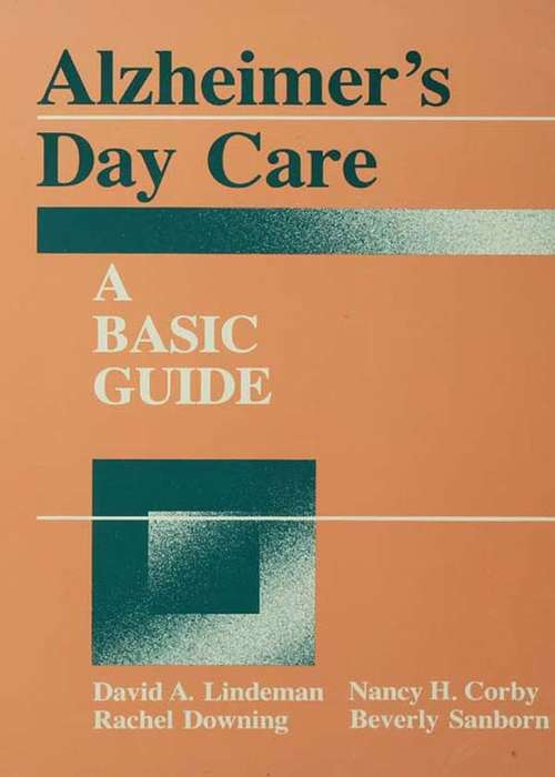 Alzheimer's Day Care: A Basic Guide (Series in Death, Dying, and Bereavement)