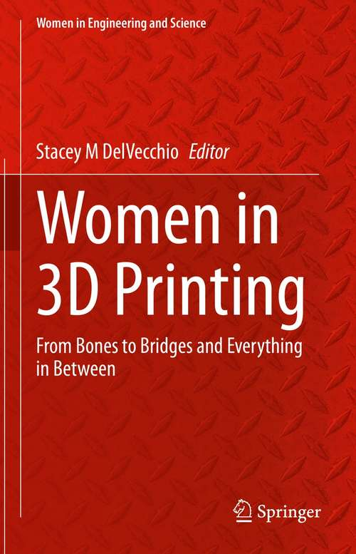 Women in 3D Printing: From Bones to Bridges and Everything in Between (Women in Engineering and Science)