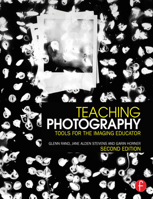 Teaching Photography: Tools for the Imaging Educator (Photography Educators Series)