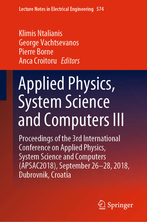 Applied Physics, System Science and Computers III: Proceedings of the 3rd International Conference on Applied Physics, System Science and Computers (APSAC2018), September 26-28, 2018, Dubrovnik, Croatia (Lecture Notes in Electrical Engineering #574)