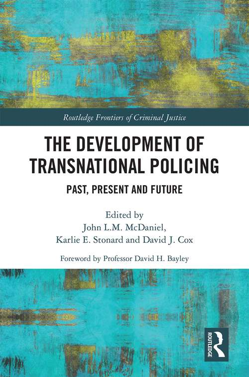 The Development of Transnational Policing: Past, Present and Future (Routledge Frontiers of Criminal Justice)