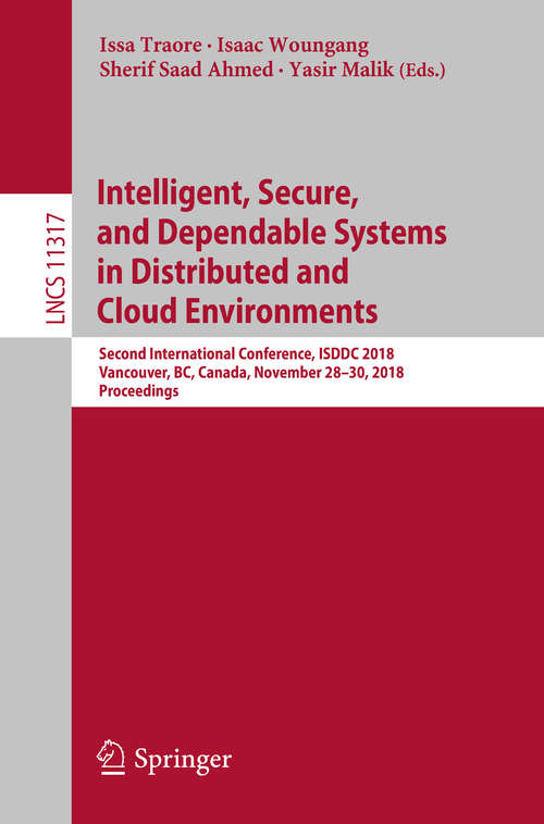 Intelligent, Secure, and Dependable Systems in Distributed and Cloud Environments: Second International Conference, ISDDC 2018, Vancouver, BC, Canada, November 28–30, 2018, Proceedings (Lecture Notes in Computer Science #11317)