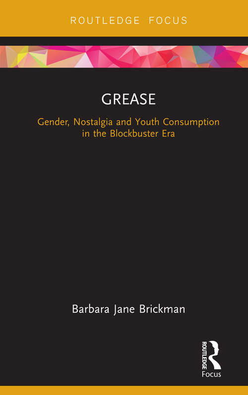 Grease: Gender, Nostalgia and Youth Consumption in the Blockbuster Era (Cinema and Youth Cultures)