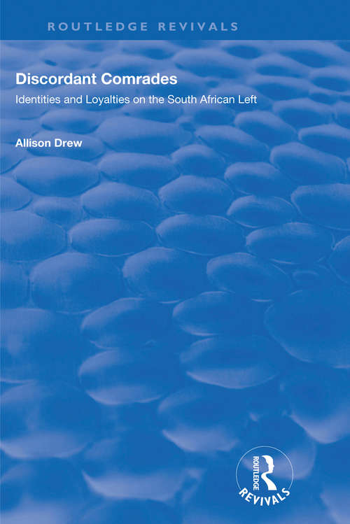 Discordant Comrades: Identities and Loyalties on the South African Left
