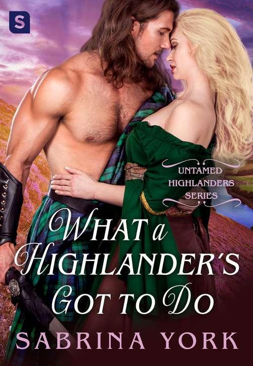 What a Highlander's Got To Do (Untamed Highlanders Ser. #5)