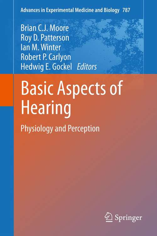 Basic Aspects of Hearing: Physiology and Perception (Advances in Experimental Medicine and Biology #787)
