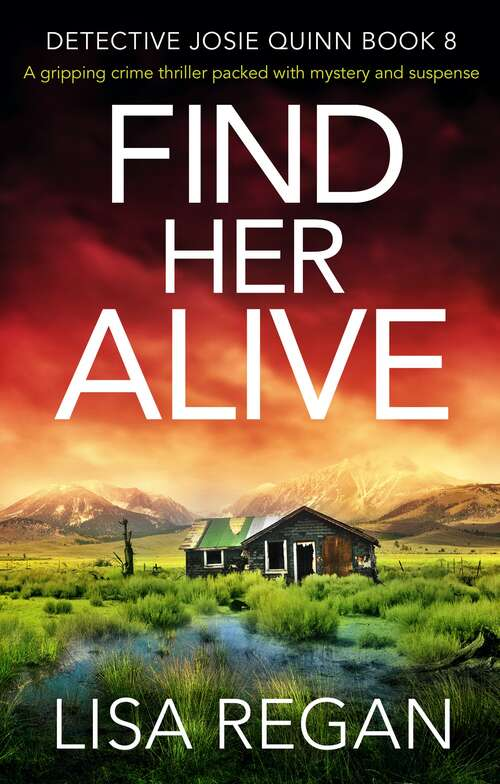 Find Her Alive: A gripping crime thriller packed with mystery and suspense (Detective Josie Quinn Ser. #Vol. 8)