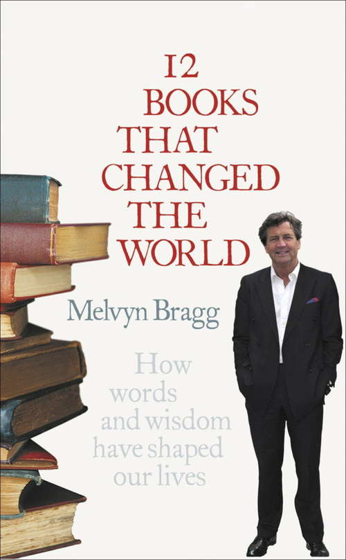 12 Books That Changed The World: How words and wisdom have shaped our lives