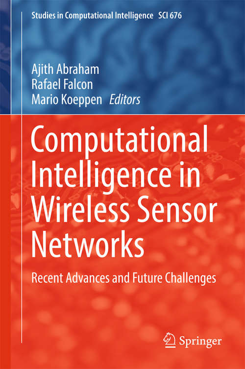 Computational Intelligence in Wireless Sensor Networks: Recent Advances and Future Challenges (Studies in Computational Intelligence #676)