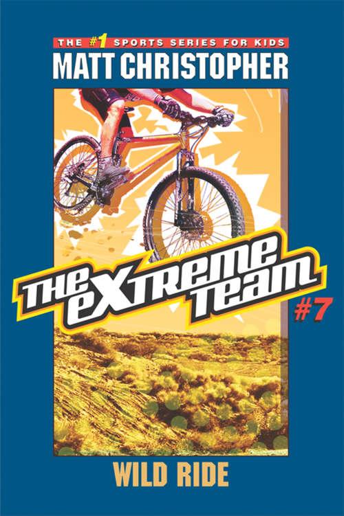 The eXtreme Team #7: Wild Ride (The\extreme Team Ser. #Bk. 7)