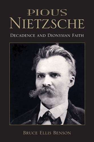Pious Nietzsche: Decadence and Dionysian Faith (Indiana Series in the Philosophy of Religion )
