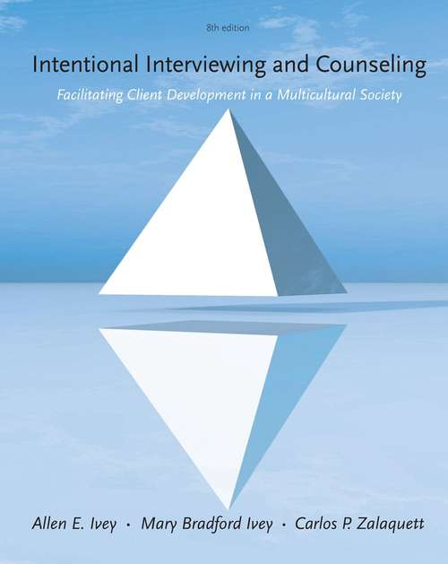 Intentional Interviewing and Counseling: Facilitating Client Development in a Multicultural Society, 8th Edition