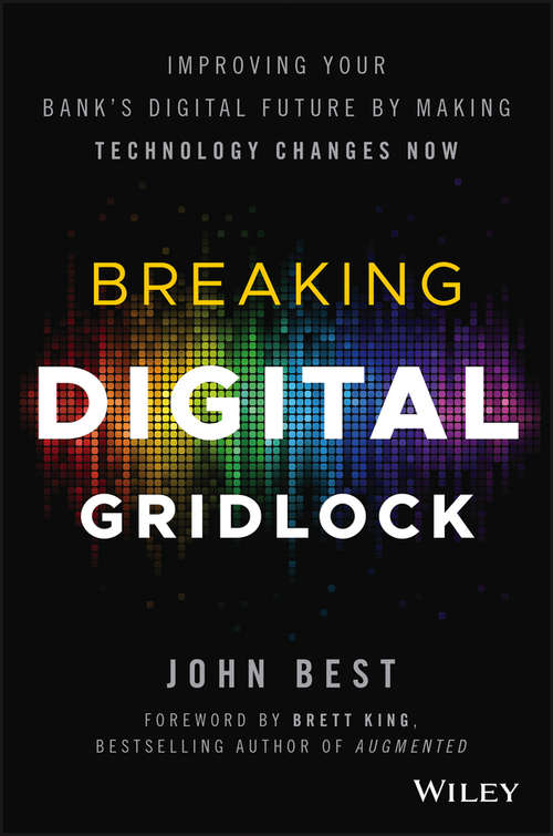 Breaking Digital Gridlock + Website: Improving Your Bank's Digital Future by Making Technology Changes Now