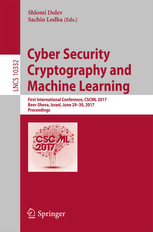 Cyber Security Cryptography and Machine Learning: First International Conference, CSCML 2017, Beer-Sheva, Israel, June 29-30, 2017, Proceedings (Lecture Notes in Computer Science #10332)