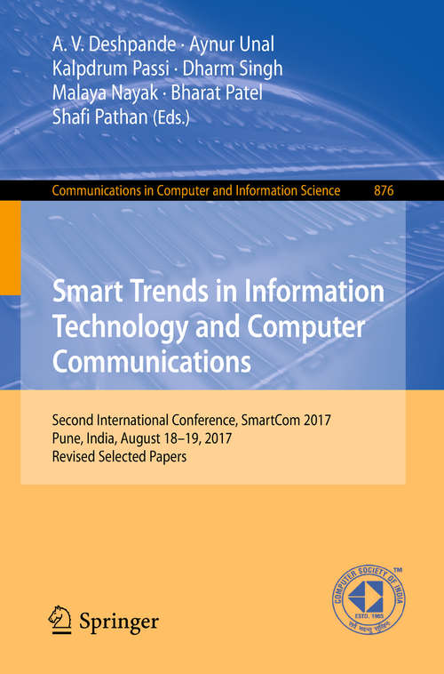 Smart Trends in Information Technology and Computer Communications: First International Conference, Smartcom 2016, Jaipur, India, August 6-7, 2016, Revised Selected Papers (Communications In Computer And Information Science #628)