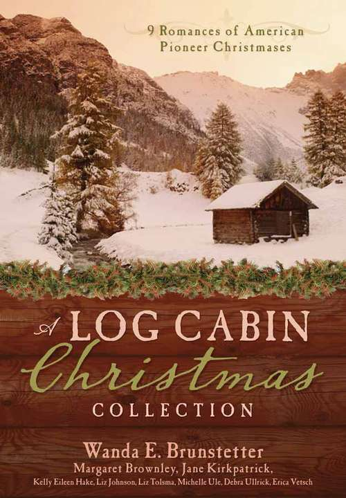 A Log Cabin Christmas Collection: 9 Historical Romances During American Pioneer Christmases
