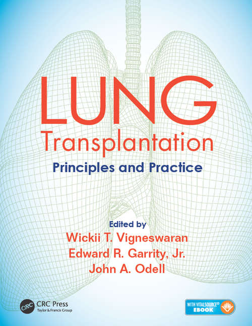 Lung Transplantation: Principles and Practice (Lung Biology In Health And Disease Ser.)