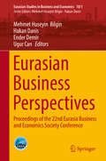 Eurasian Business Perspectives: Proceedings of the 22nd Eurasia Business and Economics Society Conference (Eurasian Studies in Business and Economics #10/1)