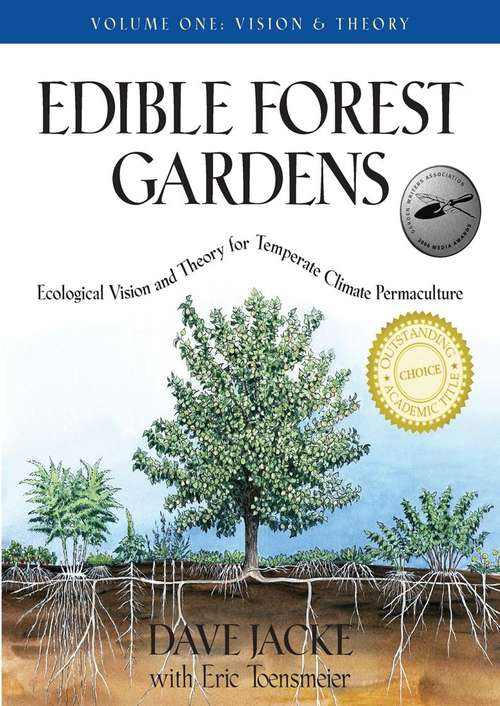 Edible Forest Gardens: Ecological Vision And Theory For Temperate Climate Permaculture Volume 1
