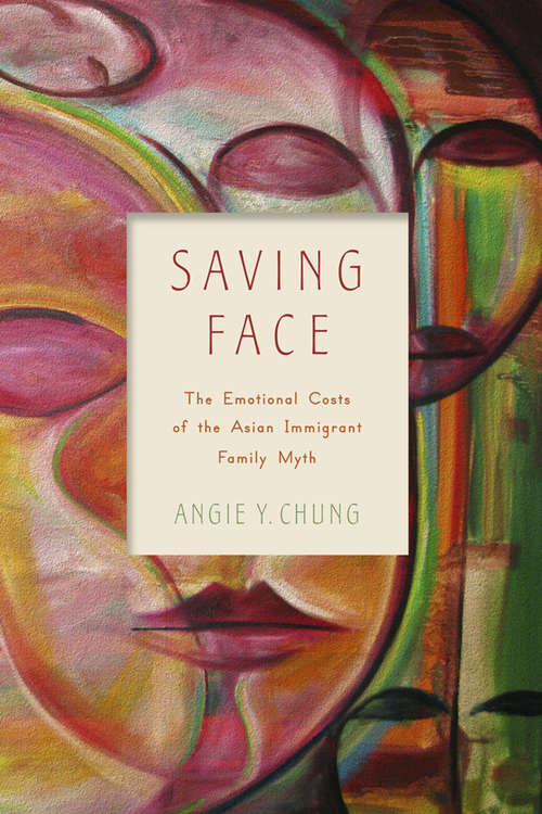 Saving Face: The Emotional Costs of the Asian Immigrant Family Myth