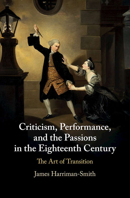 Criticism, Performance, and the Passions in the Eighteenth Century: The Art of Transition