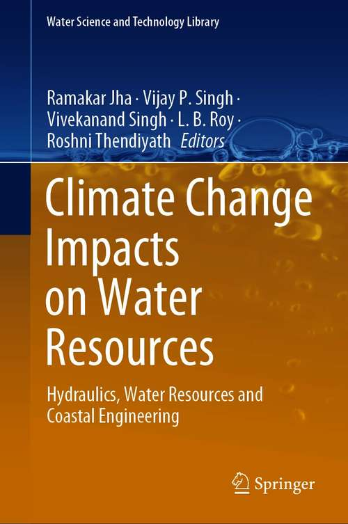 Climate Change Impacts on Water Resources: Hydraulics, Water Resources and Coastal Engineering (Water Science and Technology Library #98)