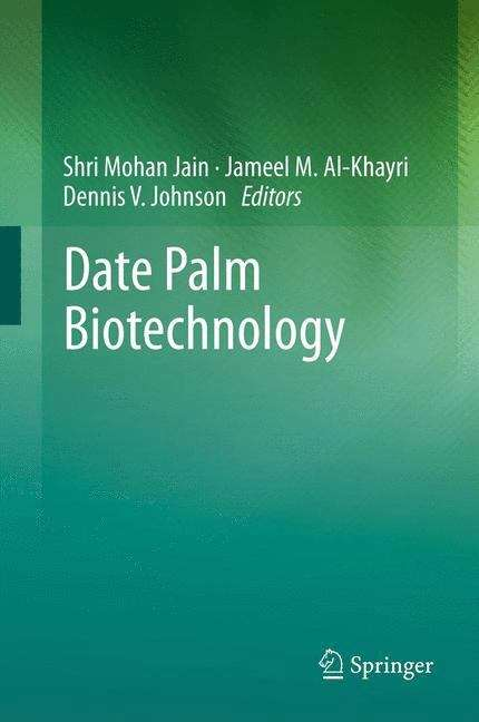 Date Palm Biotechnology: Tissue Culture Applications (Methods in Molecular Biology #1637)