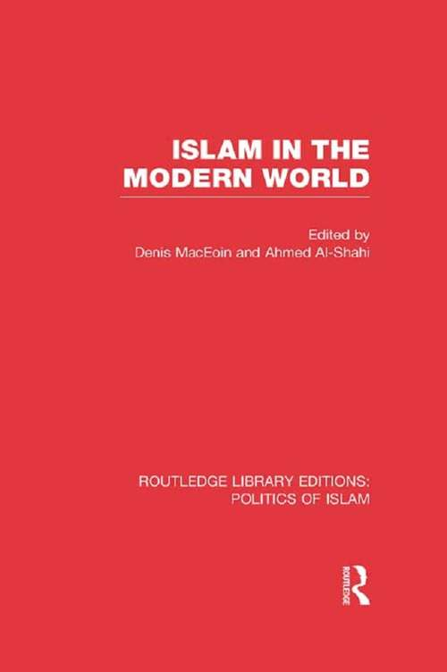 Islam in the Modern World (Routledge Library Editions: Politics of Islam)