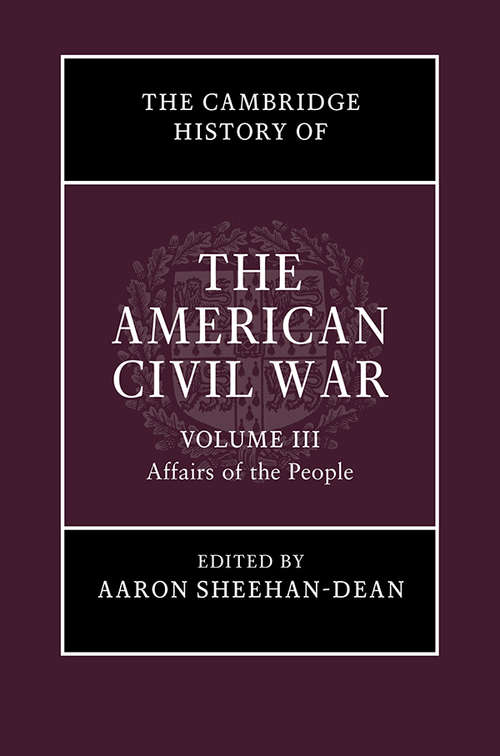 The Cambridge History of the American Civil War: Volume III: Affairs of the People (The Cambridge History of the American Civil War)
