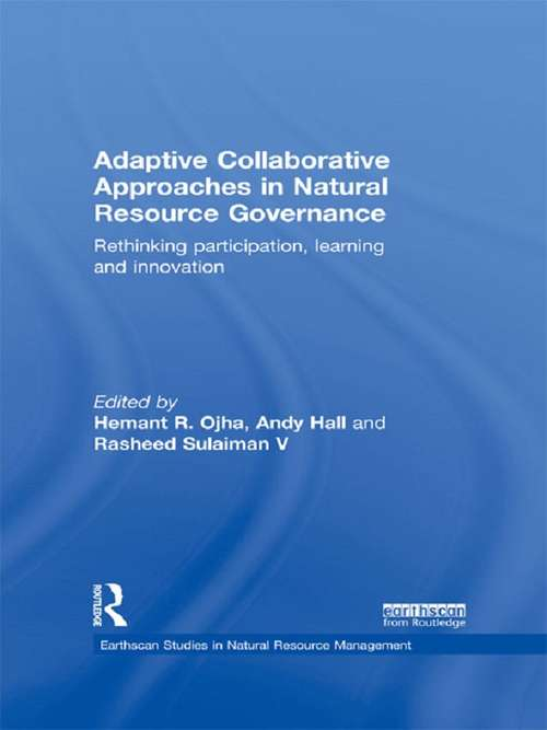 Adaptive Collaborative Approaches in Natural Resource Governance: Rethinking Participation, Learning and Innovation (Earthscan Studies in Natural Resource Management)