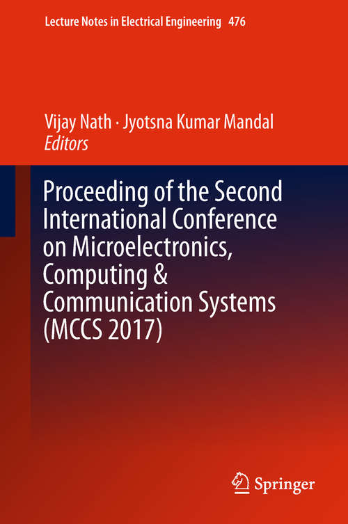 Proceeding of the Second International Conference on Microelectronics, Computing & Communication Systems (Lecture Notes in Electrical Engineering #476)