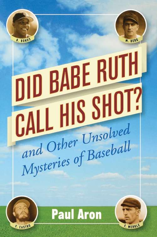 Did Babe Ruth Call His Shot? And Other Unsolved Mysteries of Baseball