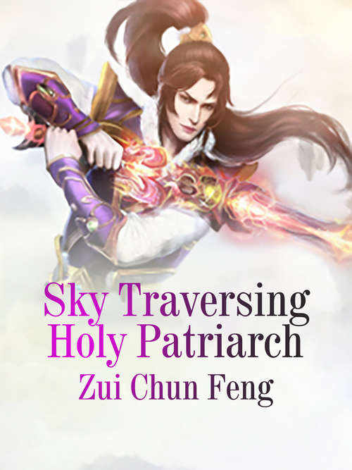 Sky Traversing Holy Patriarch: Volume 3 (Volume 3 #3)