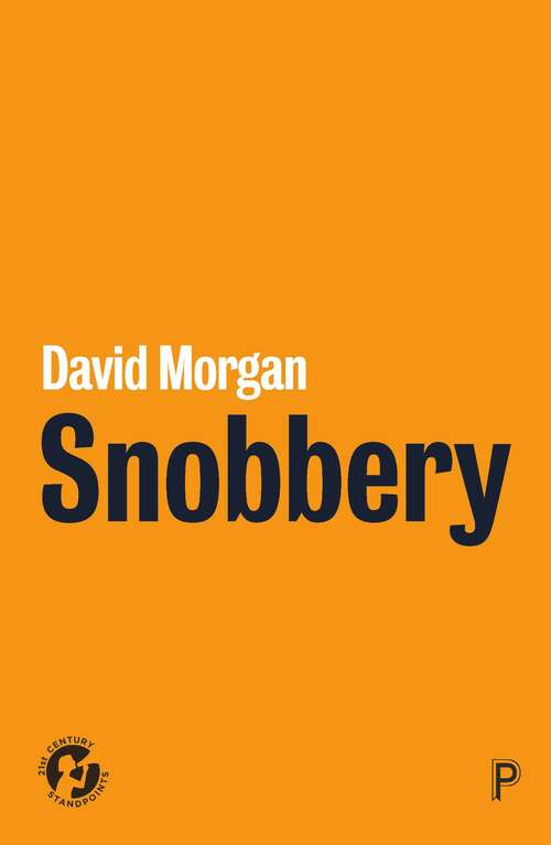 Snobbery: The practices of distinction (21st Century Standpoints)
