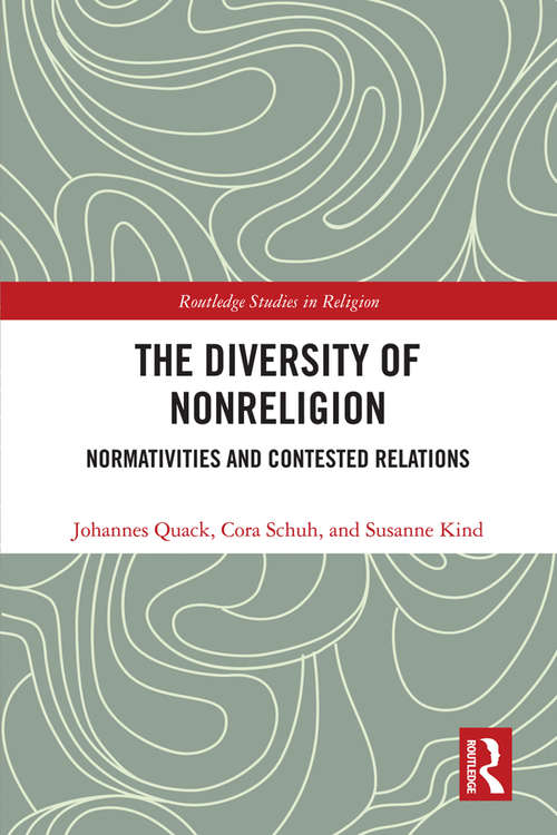 The Diversity of Nonreligion: Normativities and Contested Relations (Routledge Studies in Religion)