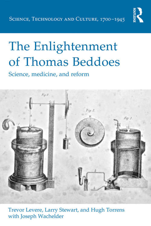 The Enlightenment of Thomas Beddoes: Science, medicine, and reform (Science, Technology and Culture, 1700-1945)