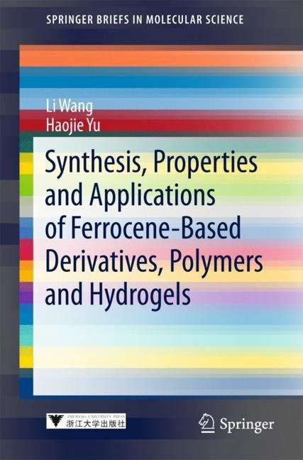 Synthesis, Properties and Applications of Ferrocene-based Derivatives, Polymers and Hydrogels (Springerbriefs In Molecular Science: Chemistry of Foods)