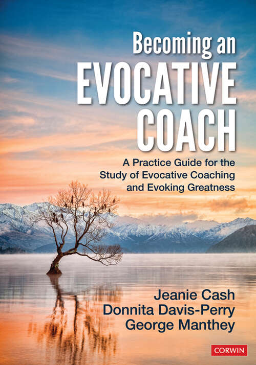Becoming an Evocative Coach: A Practice Guide for the Study of Evocative Coaching and Evoking Greatness