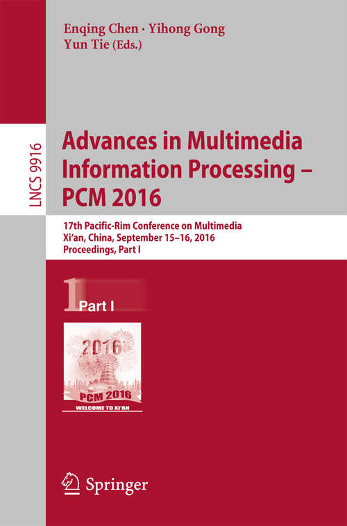 Advances in Multimedia Information Processing - PCM 2016: 17th Pacific-Rim Conference on Multimedia, Xi´ an, China, September 15-16, 2016, Proceedings, Part I (Lecture Notes in Computer Science #9916)